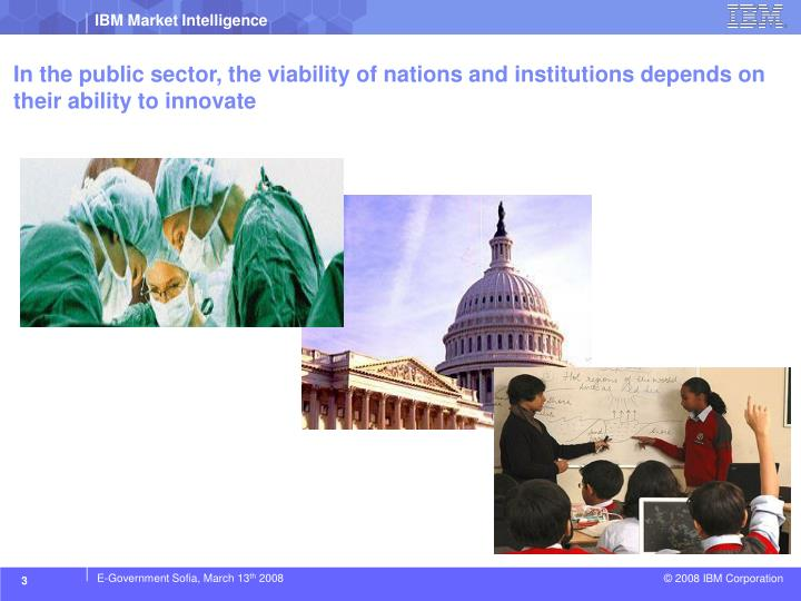In the public sector the viability of nations and institutions depends on their ability to innovate