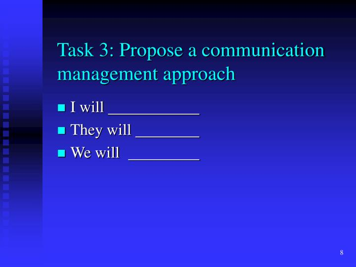 Task 3: Propose a communication           management approach