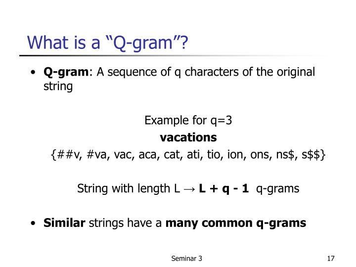 "What is a ""Q-gram""?"