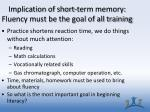 implication of short term memory fluency must be the goal of all training1