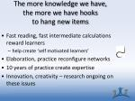 the more knowledge we have the more we have hooks to hang new items