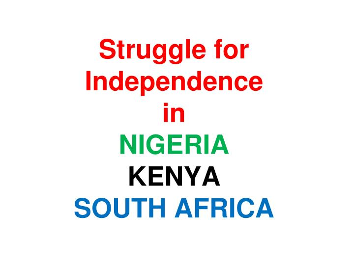 struggle for independence in nigeria kenya south africa n.
