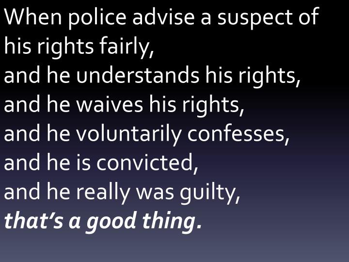 When police advise a suspect of his rights fairly,