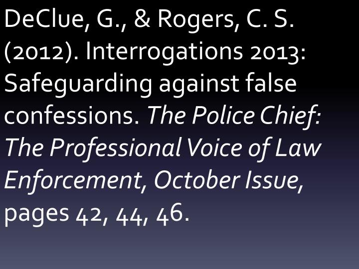 DeClue, G., & Rogers, C. S. (2012). Interrogations 2013: Safeguarding against false confessions.