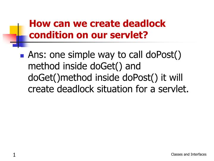 how can we create deadlock condition on our servlet n.