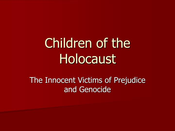 a description of prejudice being the main factor that led to the holocaust
