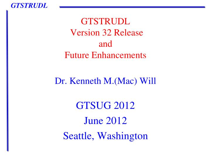 gtstrudl version 32 release and future enhancements n.