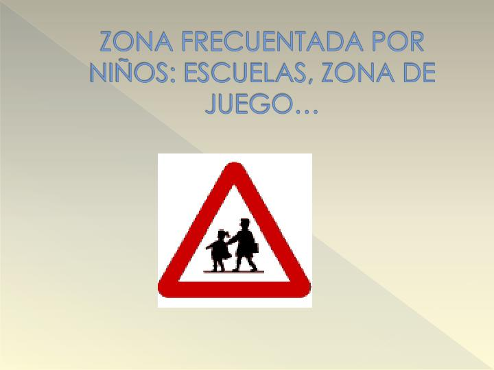 ZONA FRECUENTADA POR NIÑOS: ESCUELAS, ZONA DE JUEGO…