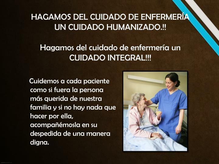 HAGAMOS DEL CUIDADO DE ENFERMERÍA UN CUIDADO HUMANIZADO.!!