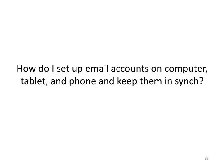 How do I set up email accounts on computer, tablet, and