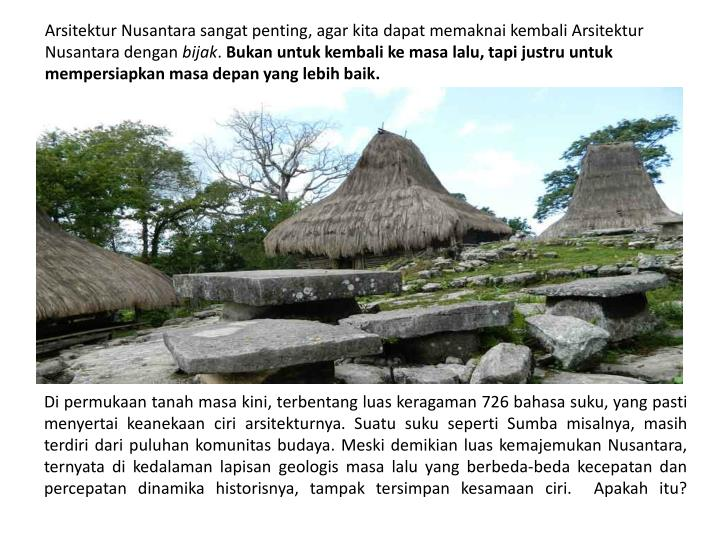 Arsitektur Nusantara sangat penting, agar kita dapat memaknai kembali Arsitektur Nusantara dengan