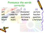 pronounce the words correctly