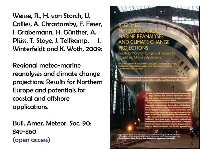 Weisse, R., H. von Storch, U. Callies, A. Chrastansky, F. Feser, I. Grabemann, H. Günther, A. Plüss, T. Stoye, J. Tellkamp,     J. Winterfeldt and K. Woth, 2009: