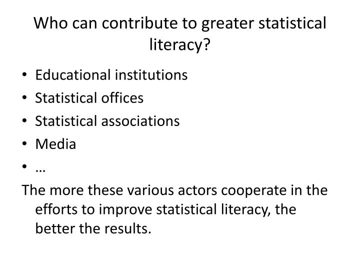 Who can contribute to greater statistical literacy?