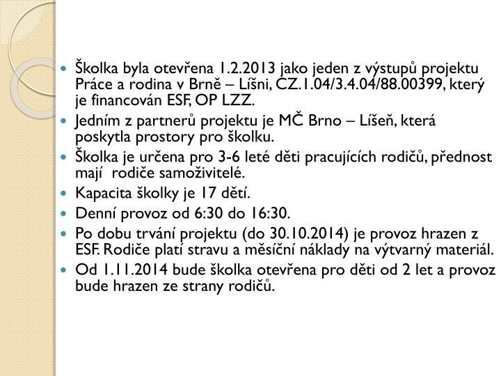 Školka byla otevřena 1.2.2013 jako jeden z výstupů projektu Práce a rodina v Brně – Líšni,...