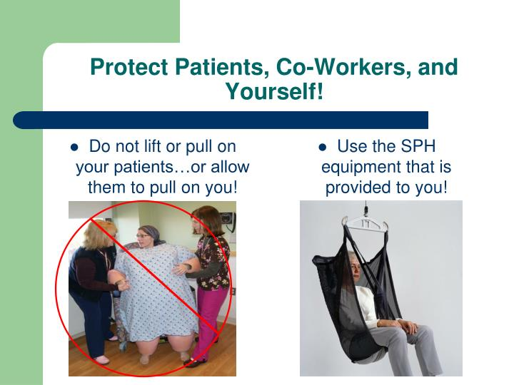 Do not lift or pull on your patients…or allow them to pull on you!