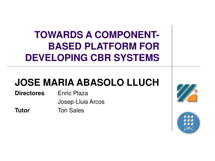 towards a component based platform for developing cbr systems n.