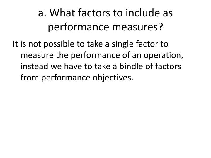 a. What factors to include as performance measures?