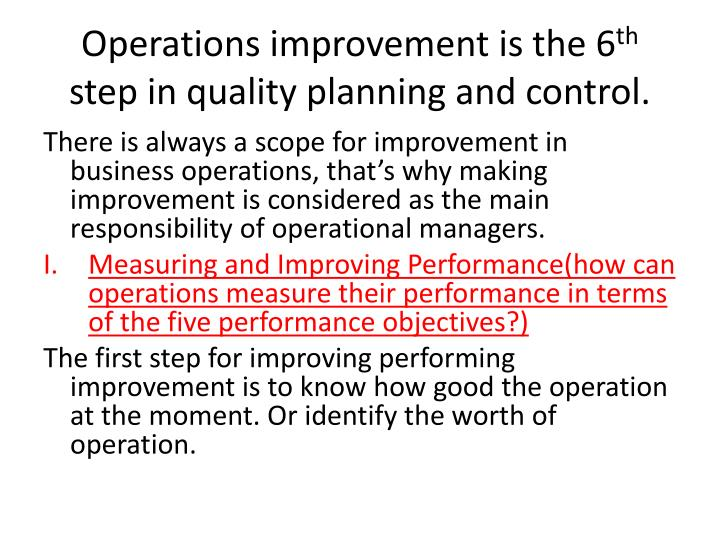 Operations improvement is the 6 th step in quality planning and control