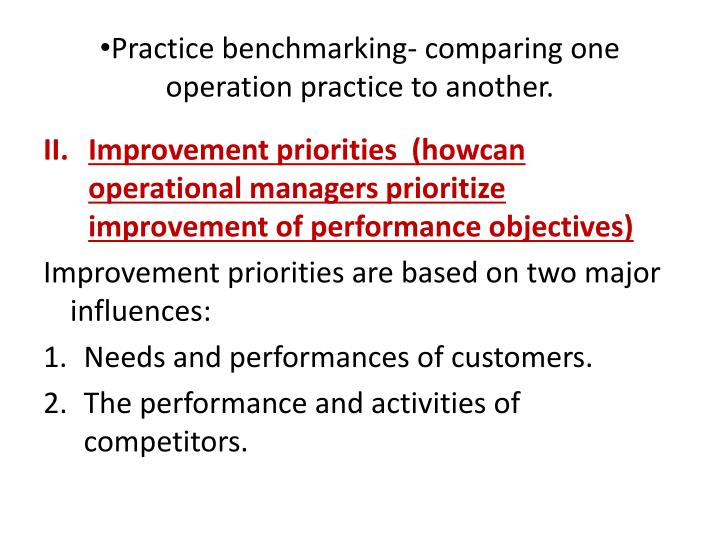 Practice benchmarking- comparing one operation practice to another.