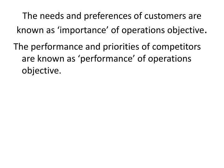 The needs and preferences of customers are known as 'importance' of operations objective