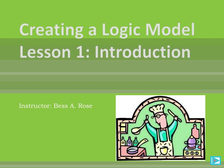 creating a logic model lesson 1 introduction n.