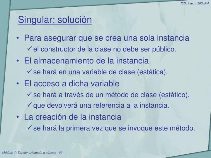 Singular: solución