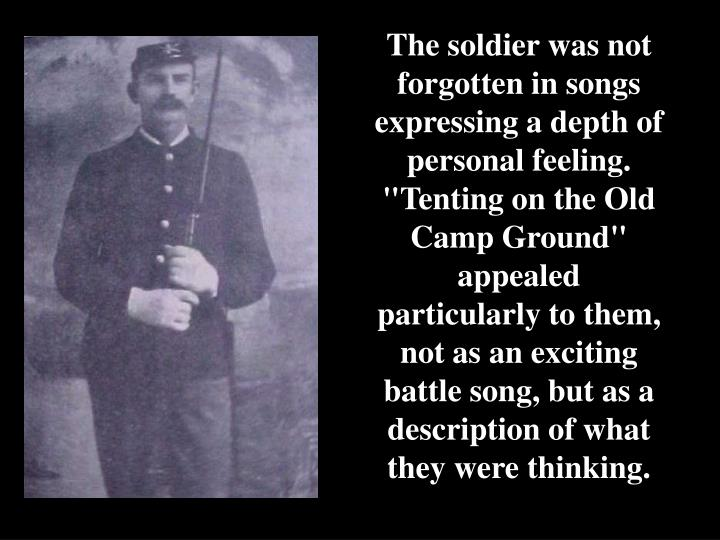 """The soldier was not forgotten in songs expressing a depth of personal feeling. """"Tenting on the Old Camp Ground"""" appealed particularly to them, not as an exciting battle song, but as a description of what they were thinking."""