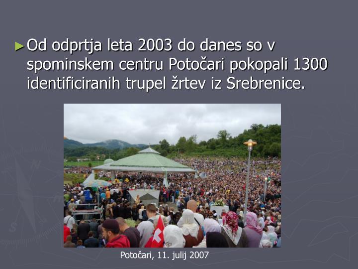 Od odprtja leta2003do danes so v spominskem centru Potočari pokopali 1300 identificiranihtrupelžrtev iz Srebrenice.