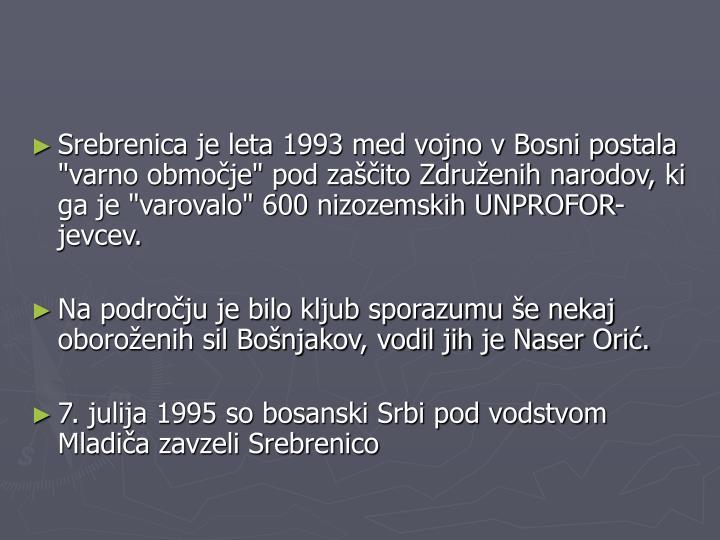 """Srebrenica je leta 1993 med vojno v Bosni postala """"varno območje"""" pod zaščito Združenih narodov, ki ga je """"varovalo"""" 600 nizozemskih UNPROFOR-jevcev."""