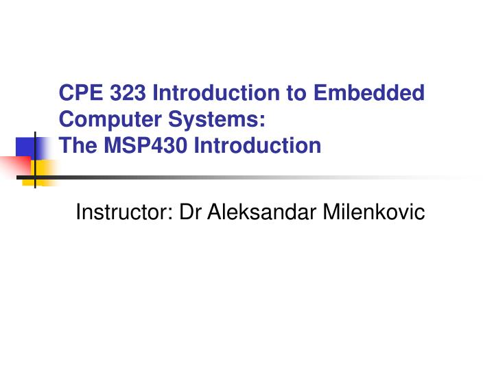 cpe 323 introduction to embedded computer systems the msp430 introduction n.
