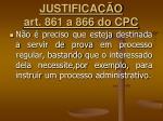 justifica o art 861 a 866 do cpc1