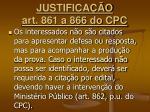 justifica o art 861 a 866 do cpc8