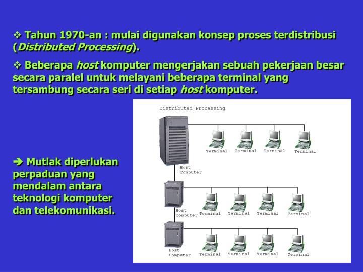 Tahun 1970-an : mulai digunakan konsep proses terdistribusi (