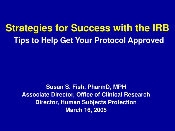 strategies for success with the irb tips to help get your protocol approved n.