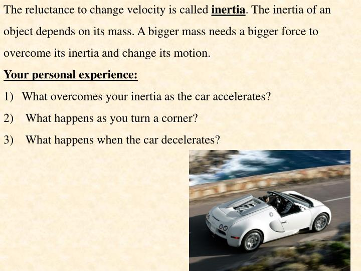 The reluctance to change velocity is called