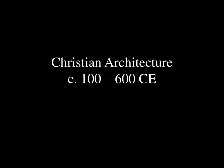 christian architecture c 100 600 ce n.