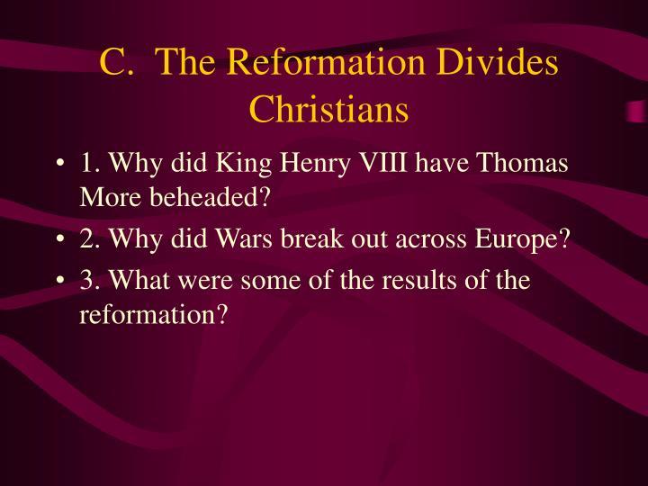 C.  The Reformation Divides Christians