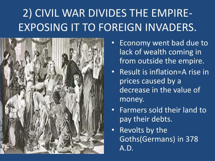 2) CIVIL WAR DIVIDES THE EMPIRE-EXPOSING IT TO FOREIGN INVADERS.