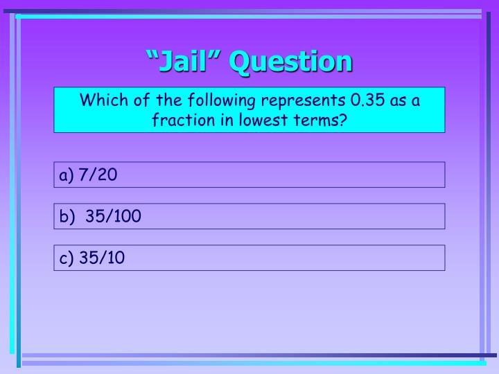 """""""Jail"""" Question"""
