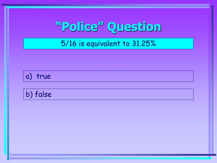 """""""Police"""" Question"""