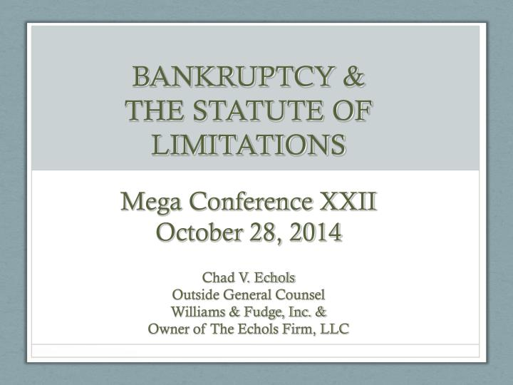 bankruptcy the statute of limitations mega conference xxii october 28 2014 n.