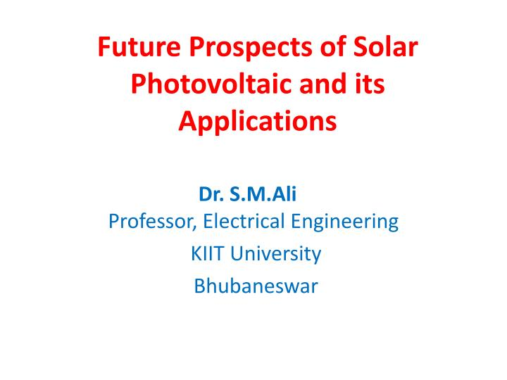 future prospects of solar photovoltaic and its applications n.
