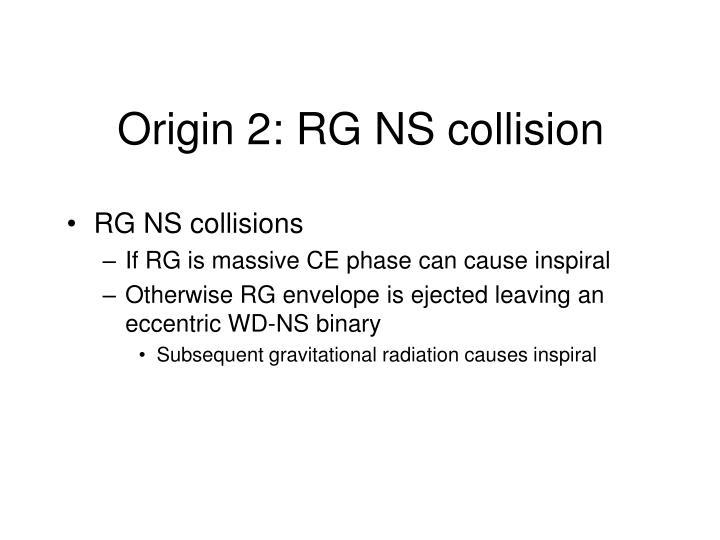 Origin 2: RG NS collision