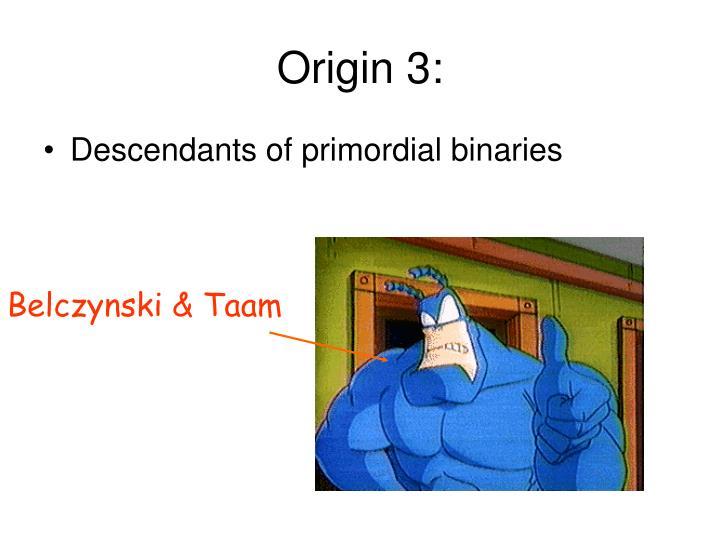 Origin 3: