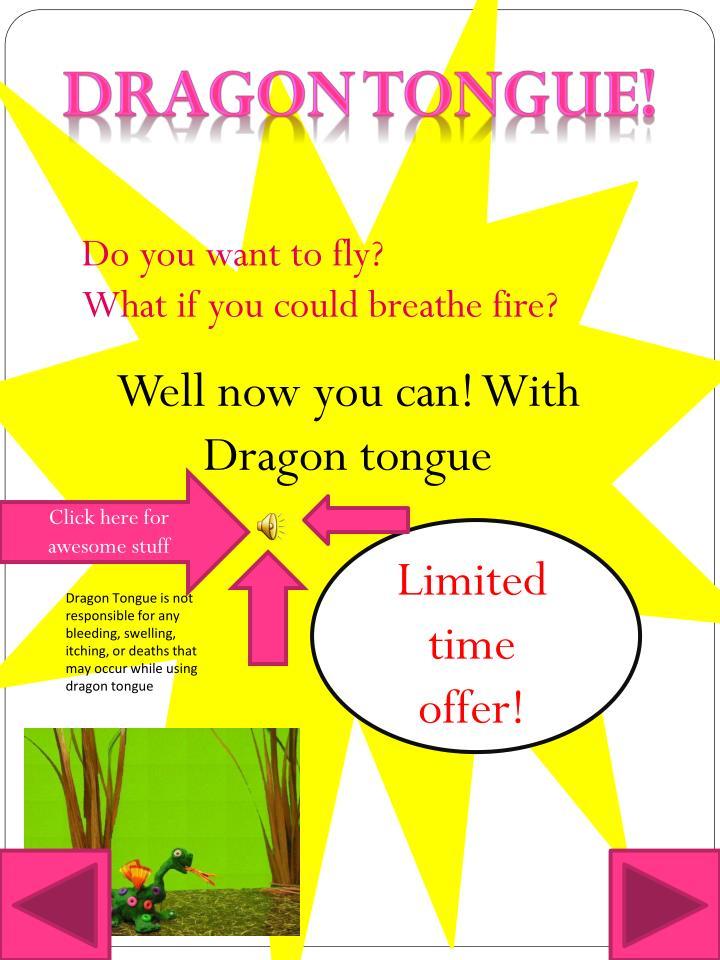 Dragon tongue!