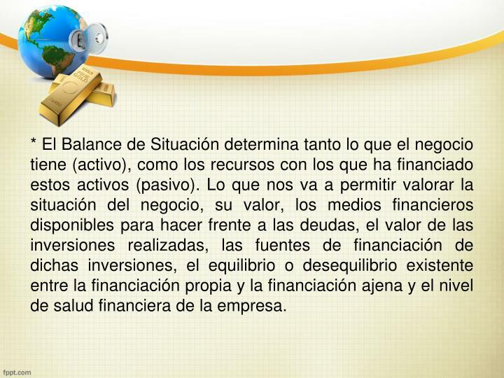 * El Balance de Situación determina tanto lo que el negocio tiene (activo), como los