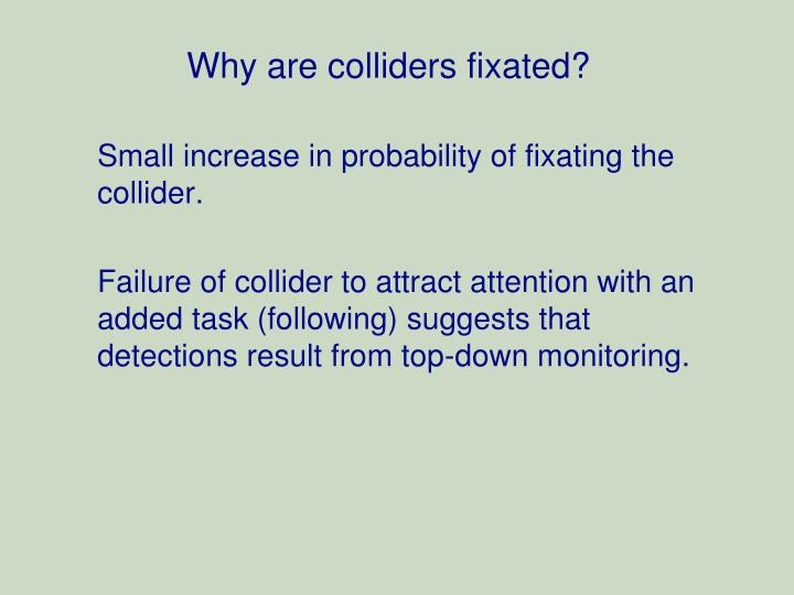 Why are colliders fixated?