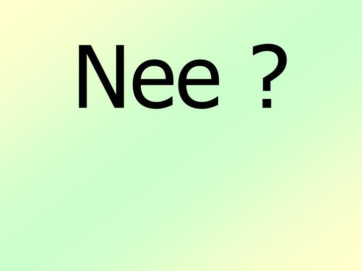 Nee ?