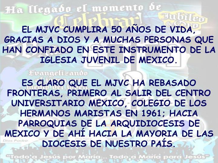 EL MJVC CUMPLIRA 50 AÑOS DE VIDA, GRACIAS A DIOS Y A MUCHAS PERSONAS QUE HAN CONFIADO EN ESTE INSTRUMENTO DE LA IGLESIA JUVENIL DE MEXICO.